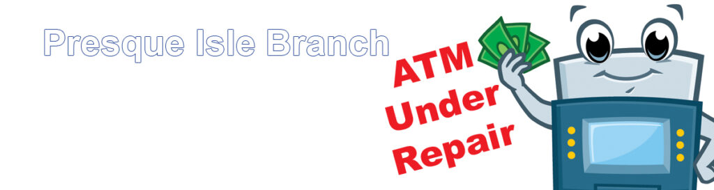 Presque Isle Branch ATM out of order graphic