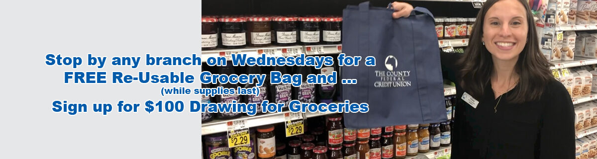 stop by any branch on Wednesdays for a Free Re-Usable Grocery Bag and sign up for $100 drawing for groceries